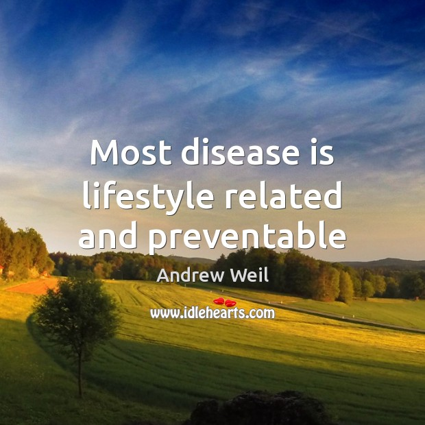 Most disease is lifestyle related and preventable Andrew Weil Picture Quote