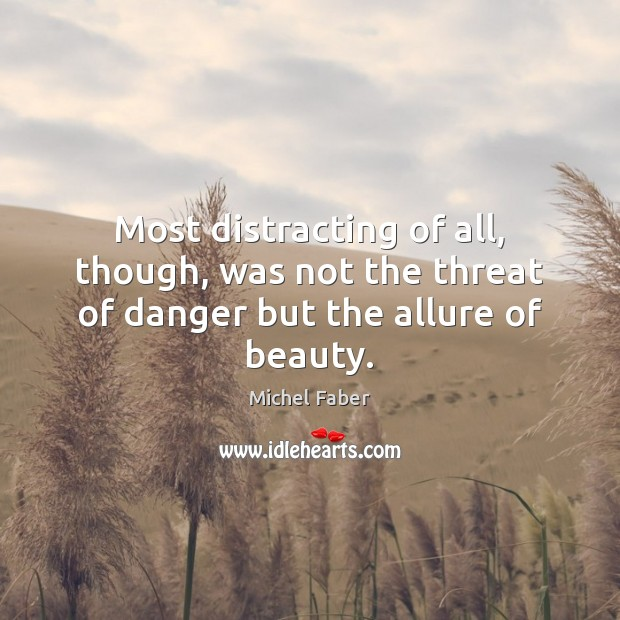 Image, Most distracting of all, though, was not the threat of danger but the allure of beauty.