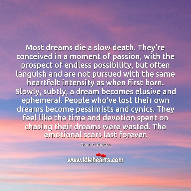 Most dreams die a slow death. They're conceived in a moment of Image