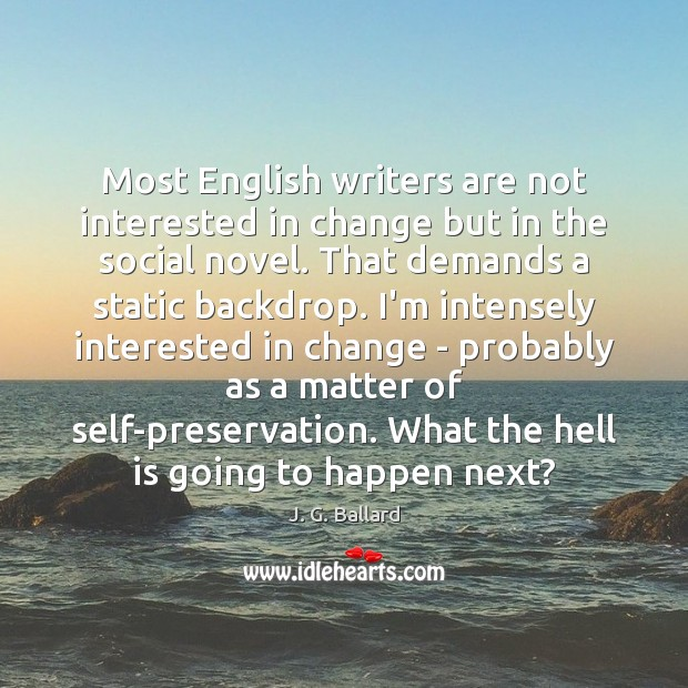 Most English writers are not interested in change but in the social Image