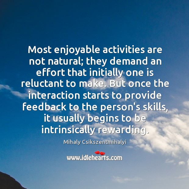 Image, Most enjoyable activities are not natural; they demand an effort that initially