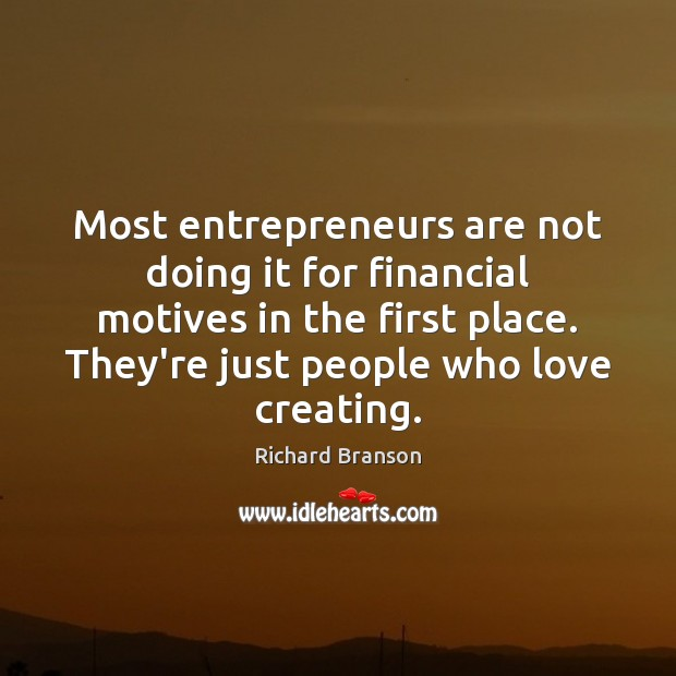 Most entrepreneurs are not doing it for financial motives in the first Entrepreneurship Quotes Image