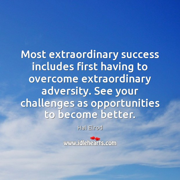 Most extraordinary success includes first having to overcome extraordinary adversity. See your Hal Elrod Picture Quote