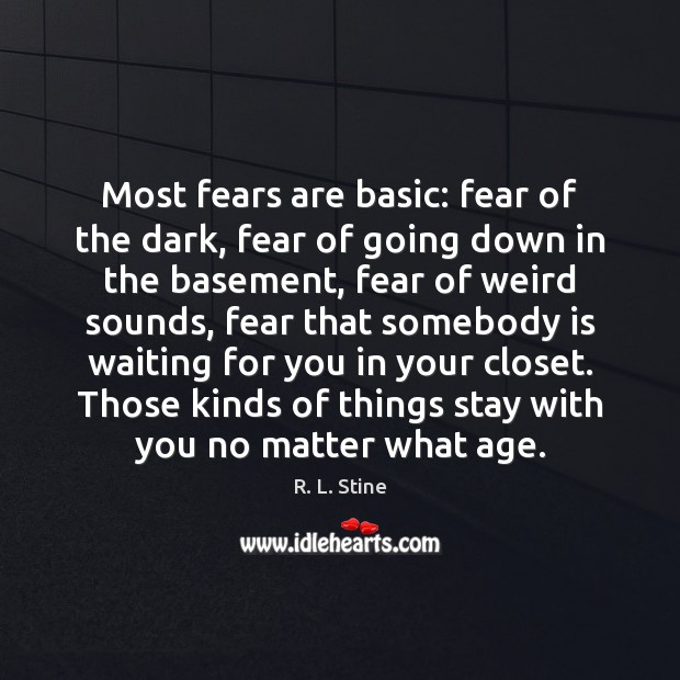 Most fears are basic: fear of the dark, fear of going down R. L. Stine Picture Quote