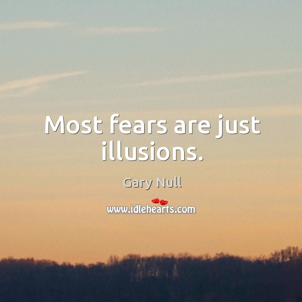 Most fears are just illusions. Image