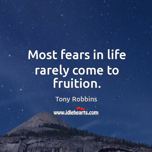 Most fears in life rarely come to fruition. Image