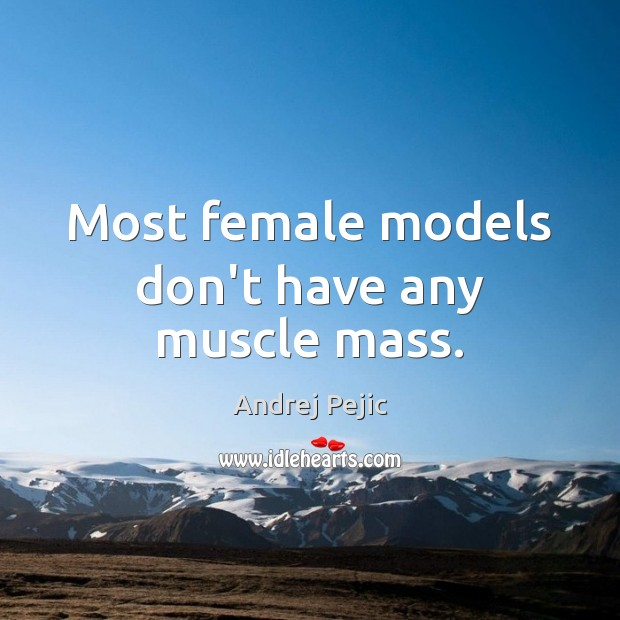 Image, Most female models don't have any muscle mass.
