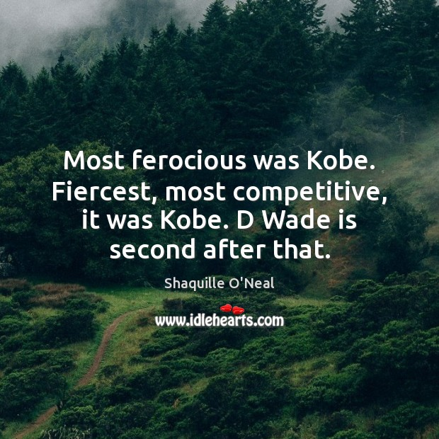 Image, Most ferocious was Kobe. Fiercest, most competitive, it was Kobe. D Wade