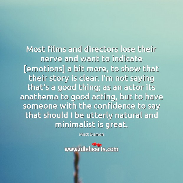 Most films and directors lose their nerve and want to indicate [emotions] Image