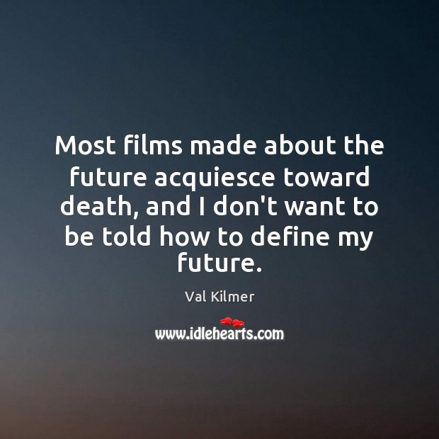 Image, Most films made about the future acquiesce toward death, and I don't