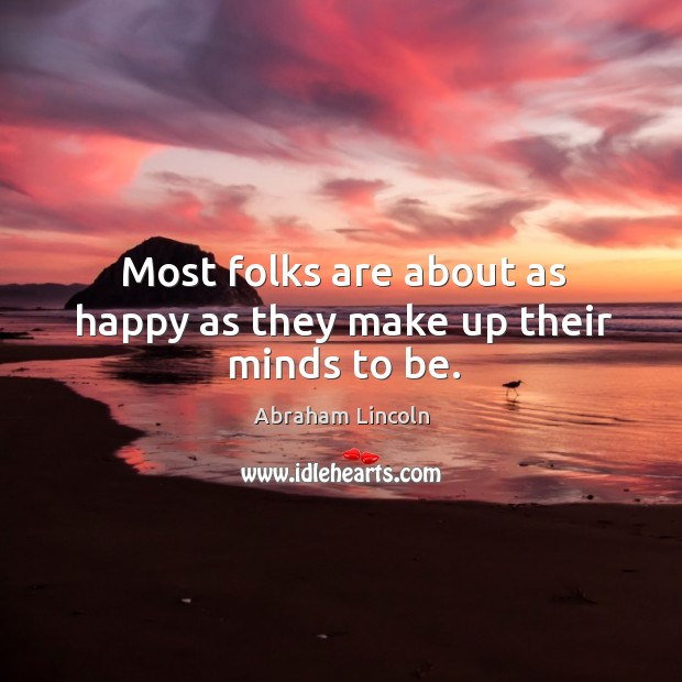 Image, Most folks are about as happy as they make up their minds to be.