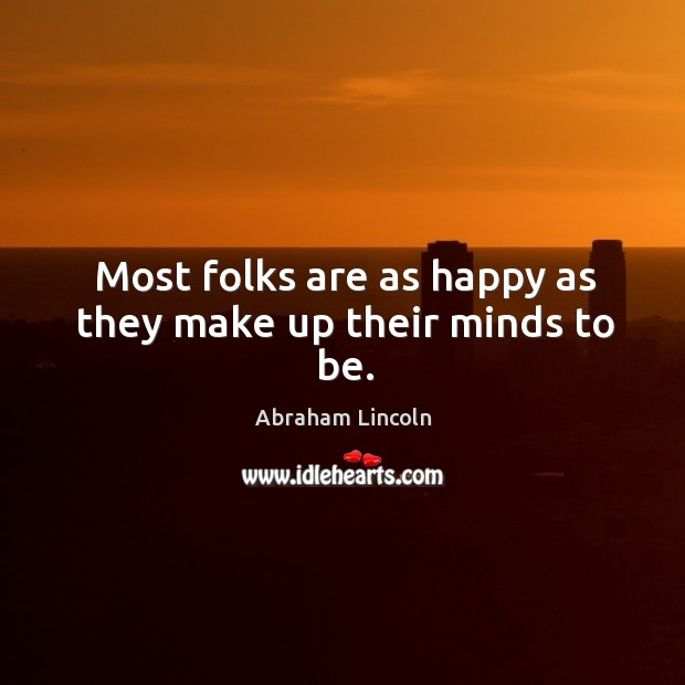 Image, Most folks are as happy as they make up their minds to be.