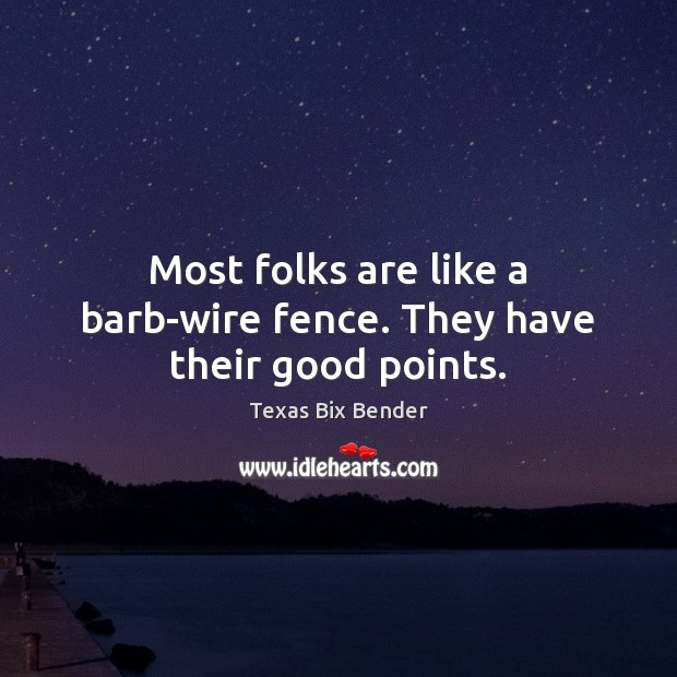 Most folks are like a barb-wire fence. They have their good points. Texas Bix Bender Picture Quote