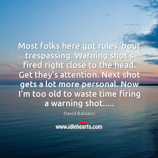 Most folks here got rules 'bout trespassing. Warning shot's fired right close David Baldacci Picture Quote