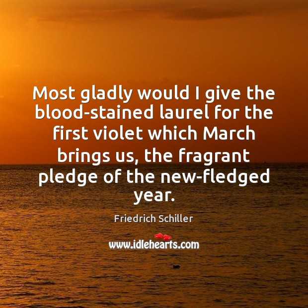 Most gladly would I give the blood-stained laurel for the first violet Image