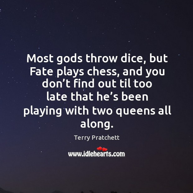 Most Gods throw dice, but fate plays chess, and you don't find out til too late that he's Image