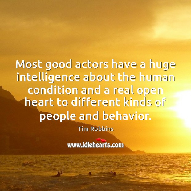 Image, Most good actors have a huge intelligence about the human condition and