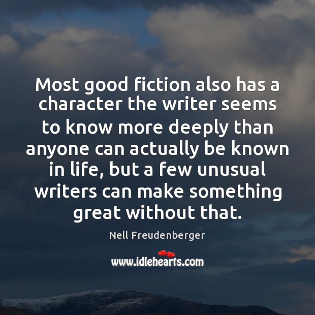 Most good fiction also has a character the writer seems to know Image