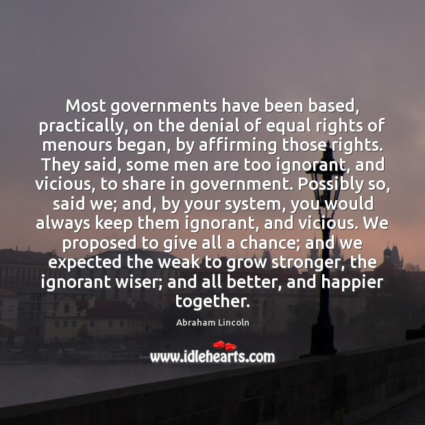 Most governments have been based, practically, on the denial of equal rights Image