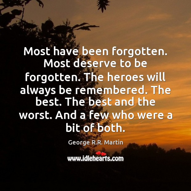 Most have been forgotten. Most deserve to be forgotten. The heroes will Image