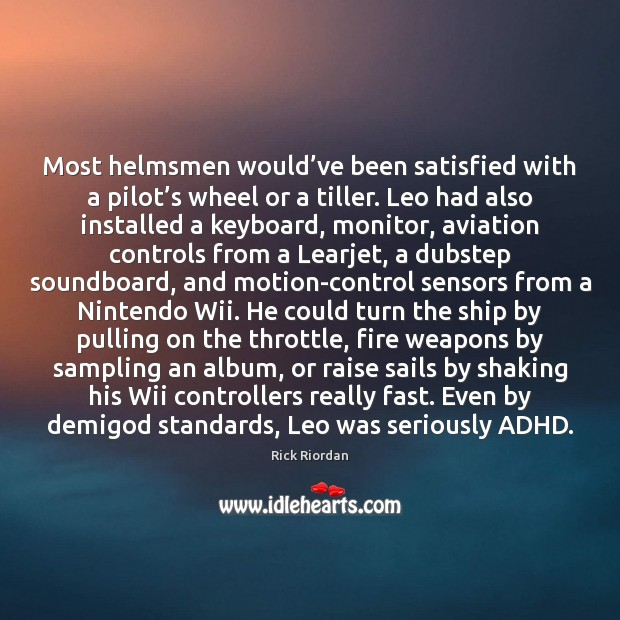 Image, Most helmsmen would've been satisfied with a pilot's wheel or