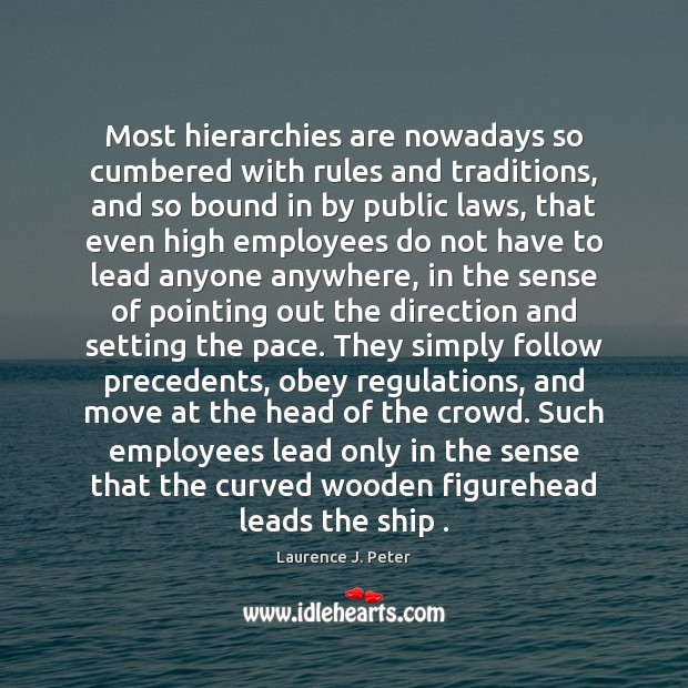 Most hierarchies are nowadays so cumbered with rules and traditions, and so Image