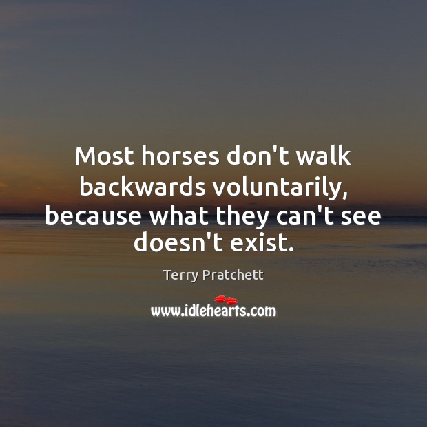 Image, Most horses don't walk backwards voluntarily, because what they can't see doesn't exist.