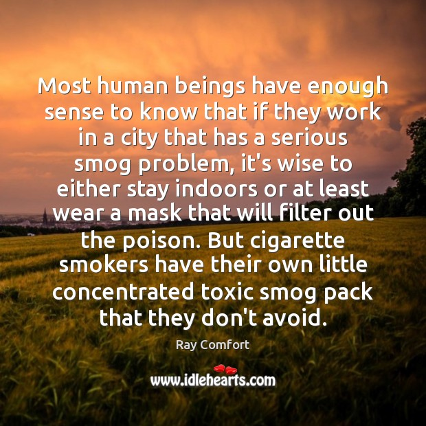Most human beings have enough sense to know that if they work Ray Comfort Picture Quote