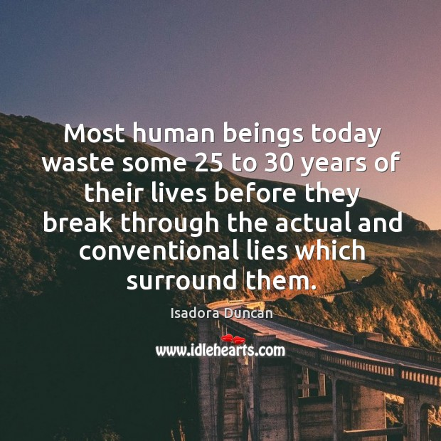 Most human beings today waste some 25 to 30 years of their lives Image