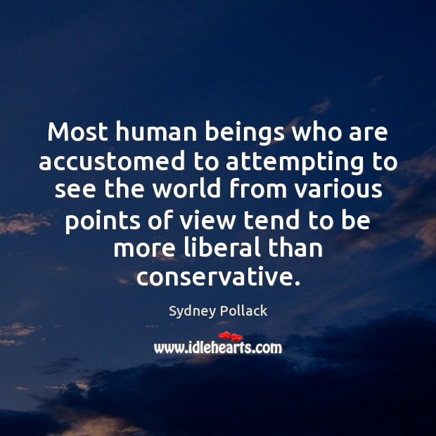 Most human beings who are accustomed to attempting to see the world Image