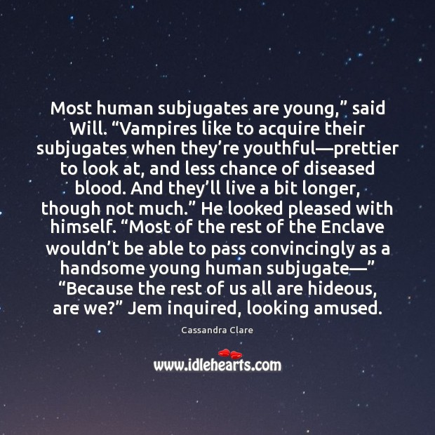 "Most human subjugates are young,"" said Will. ""Vampires like to acquire their Image"