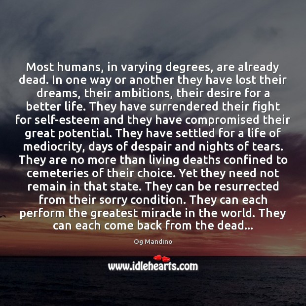 Most humans, in varying degrees, are already dead. In one way or Og Mandino Picture Quote