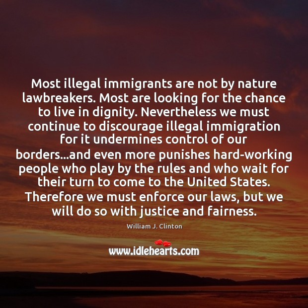 Most illegal immigrants are not by nature lawbreakers. Most are looking for Image