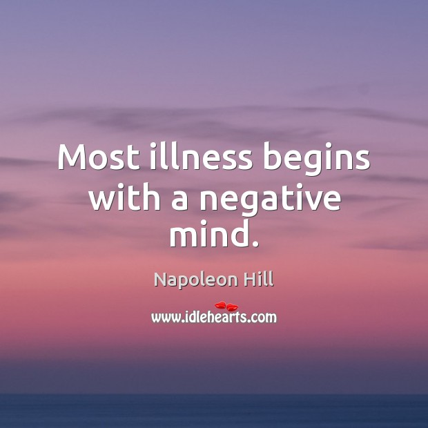 Most illness begins with a negative mind. Image