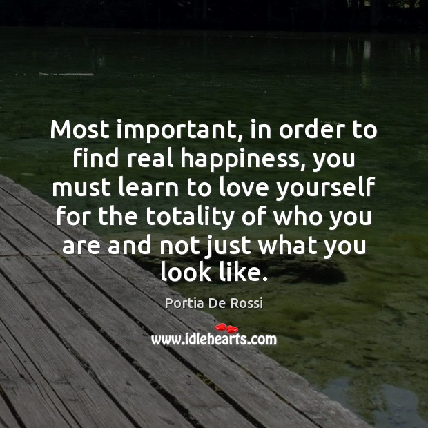 Most important, in order to find real happiness, you must learn to Love Yourself Quotes Image
