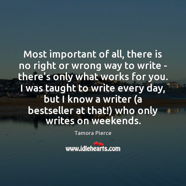 Most important of all, there is no right or wrong way to Tamora Pierce Picture Quote