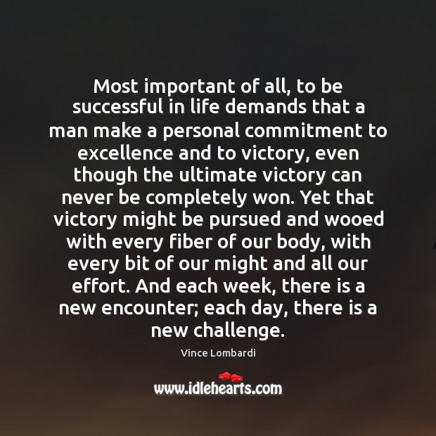Most important of all, to be successful in life demands that a Vince Lombardi Picture Quote