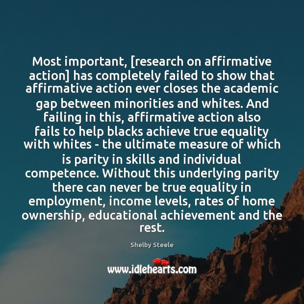 Most important, [research on affirmative action] has completely failed to show that Image