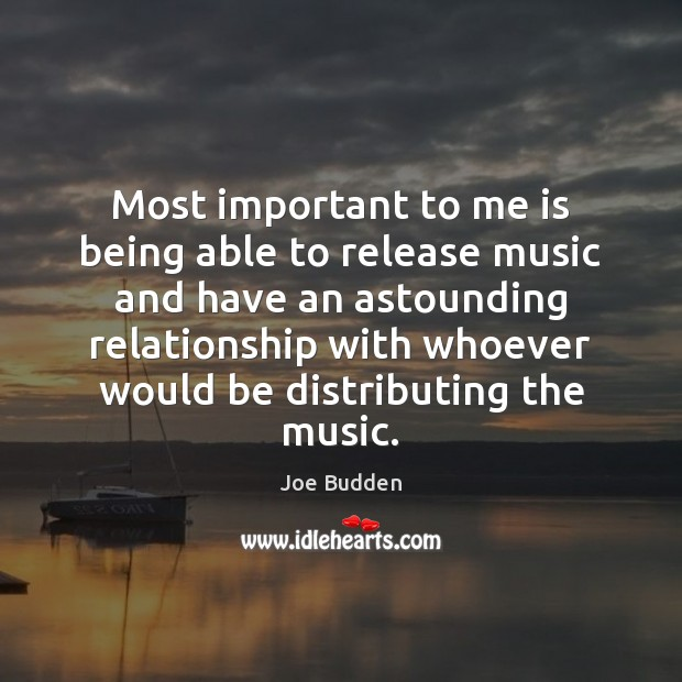 Image, Most important to me is being able to release music and have