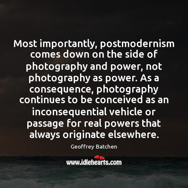 Most importantly, postmodernism comes down on the side of photography and power, Image