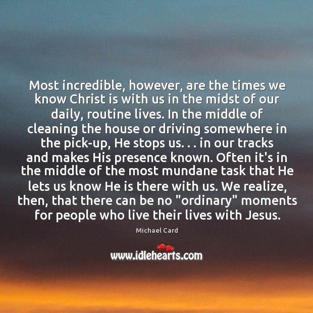 Most incredible, however, are the times we know Christ is with us Image