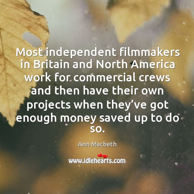 Image, Most independent filmmakers in britain and north america work for commercial crews