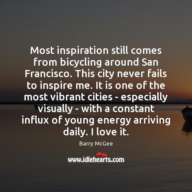 Image, Most inspiration still comes from bicycling around San Francisco. This city never