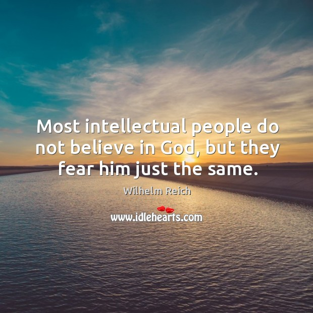 Most intellectual people do not believe in God, but they fear him just the same. Image