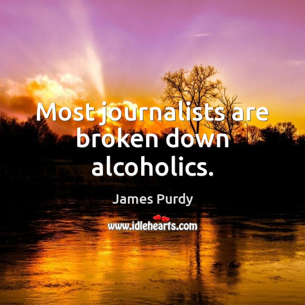 Image, Most journalists are broken down alcoholics.