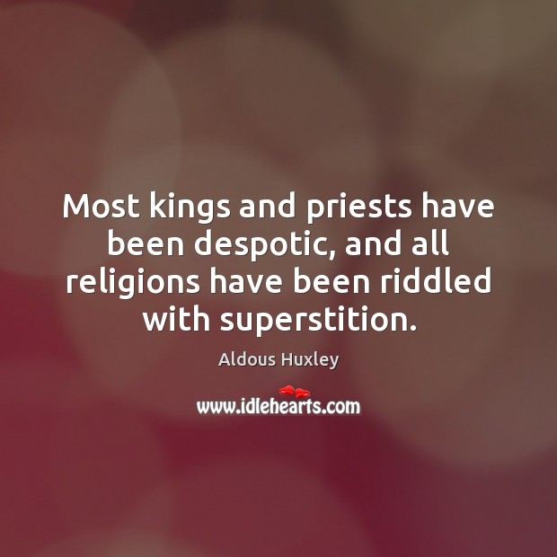 Most kings and priests have been despotic, and all religions have been Image