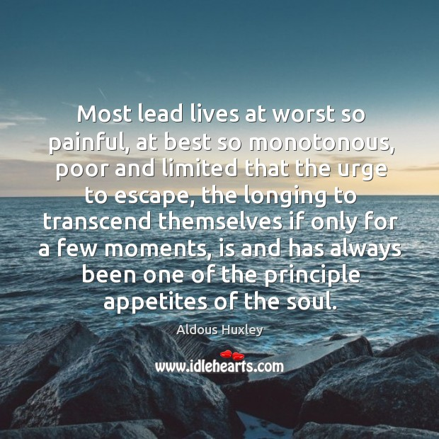 Most lead lives at worst so painful, at best so monotonous, poor Image