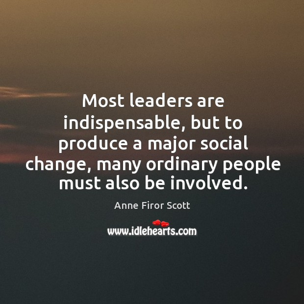 Image, Most leaders are indispensable, but to produce a major social change, many ordinary people must also be involved.