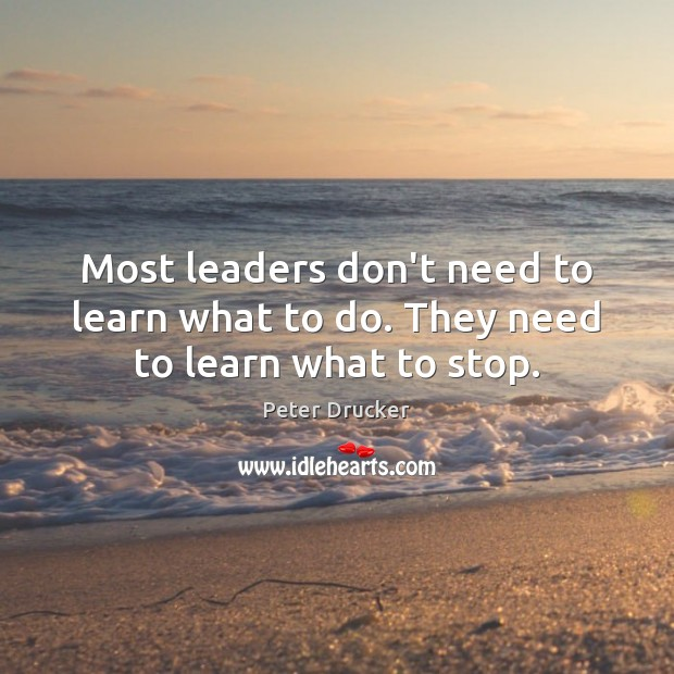 Most leaders don't need to learn what to do. They need to learn what to stop. Image