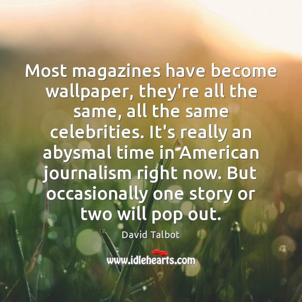 Most magazines have become wallpaper, they're all the same, all the same David Talbot Picture Quote